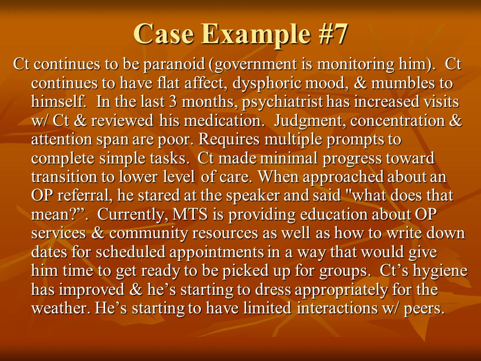 Case Example #7 Ct continues to be paranoid (government is monitoring him).