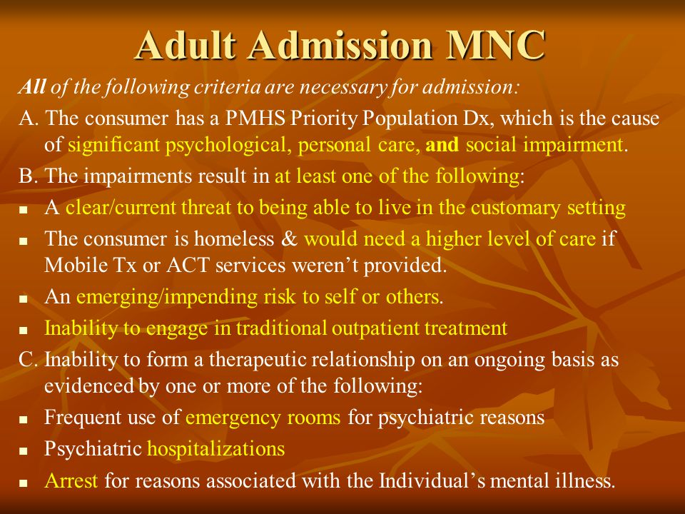 Adult Admission MNC All of the following criteria are necessary for admission: A. The consumer has a PMHS Priority Population Dx, which is the cause o