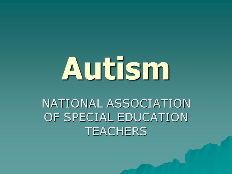 Autism NATIONAL ASSOCIATION OF SPECIAL EDUCATION TEACHERS