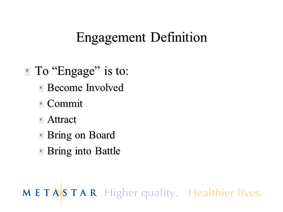 Engagement Definition To Engage is to: Become Involved CommitAttract Bring on Board Bring into Battle