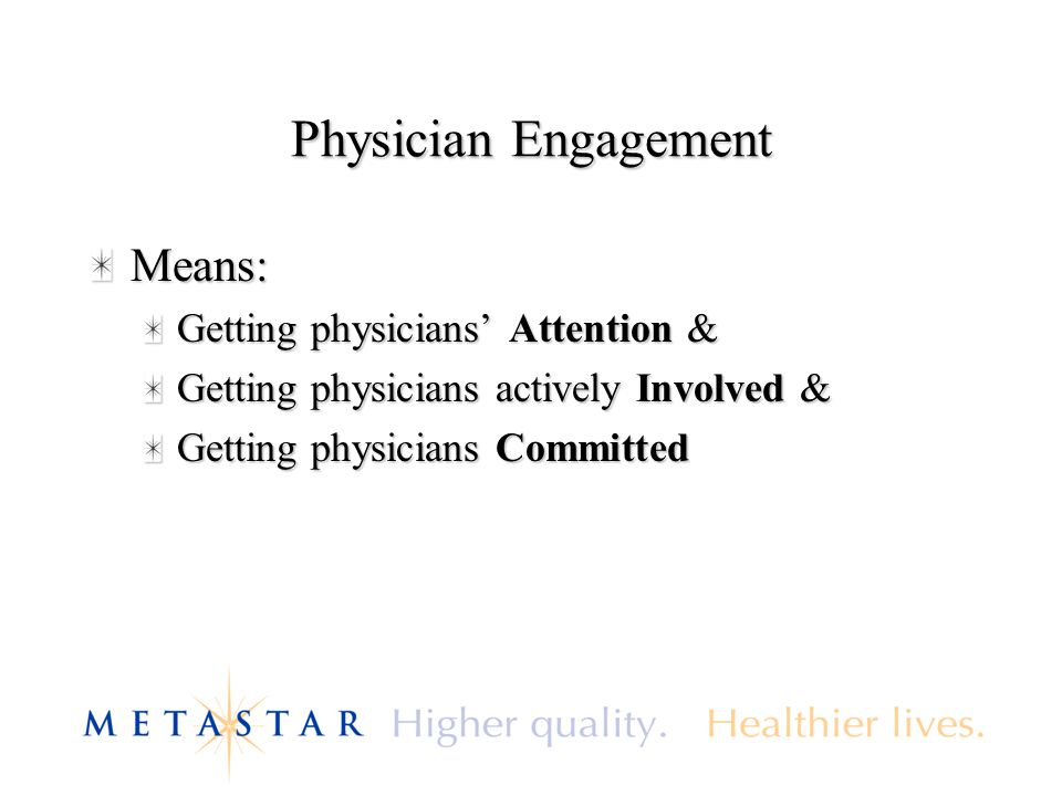 Physician Engagement Means: Getting physicians' Attention & Getting physicians actively Involved & Getting physicians Committed