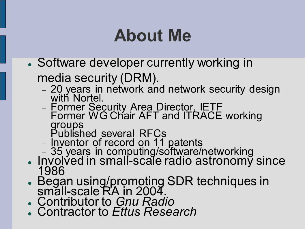 About Me Software developer currently working in media security (DRM).  20 years in network and network security design with Nortel.  Former Securit