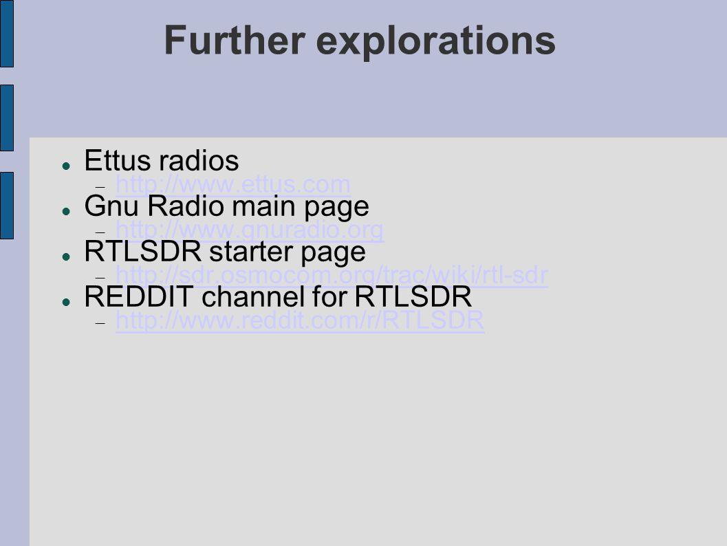 Further explorations Ettus radios  http://www.ettus.com http://www.ettus.com Gnu Radio main page  http://www.gnuradio.org http://www.gnuradio.org RT