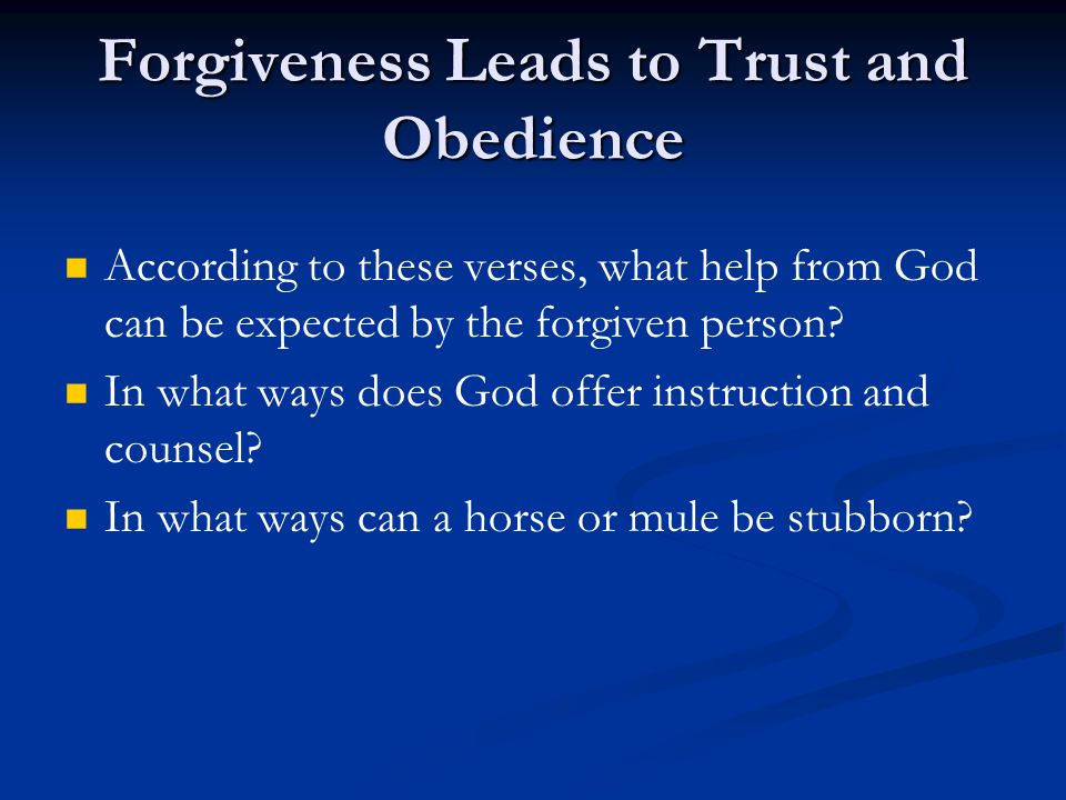 Forgiveness Leads to Trust and Obedience According to these verses, what help from God can be expected by the forgiven person.