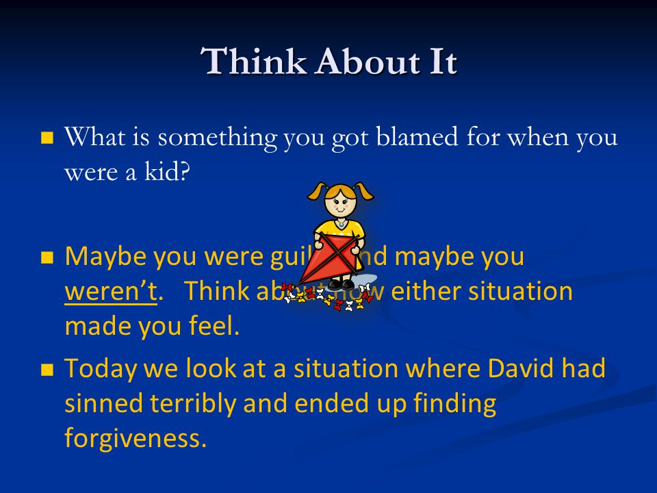 Think About It What is something you got blamed for when you were a kid.