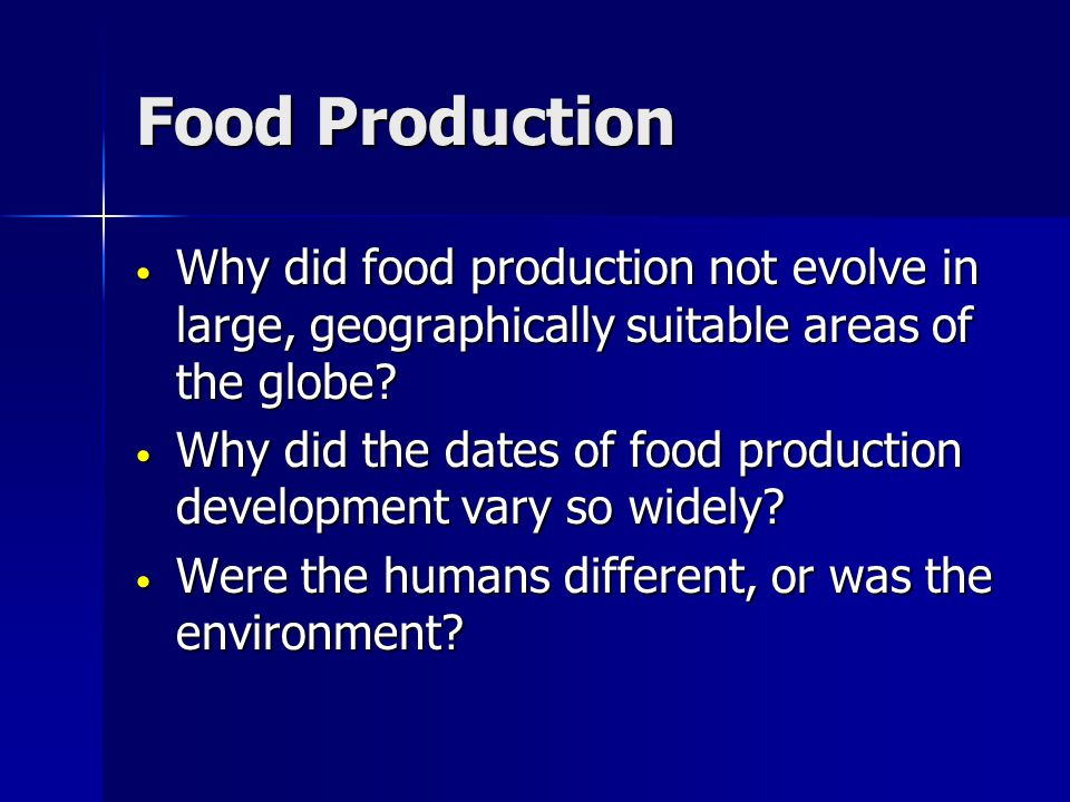 Food Production Why did food production not evolve in large, geographically suitable areas of the globe.