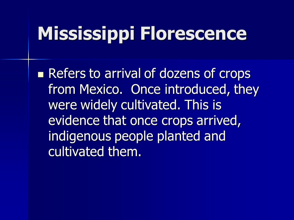 Mississippi Florescence Refers to arrival of dozens of crops from Mexico.
