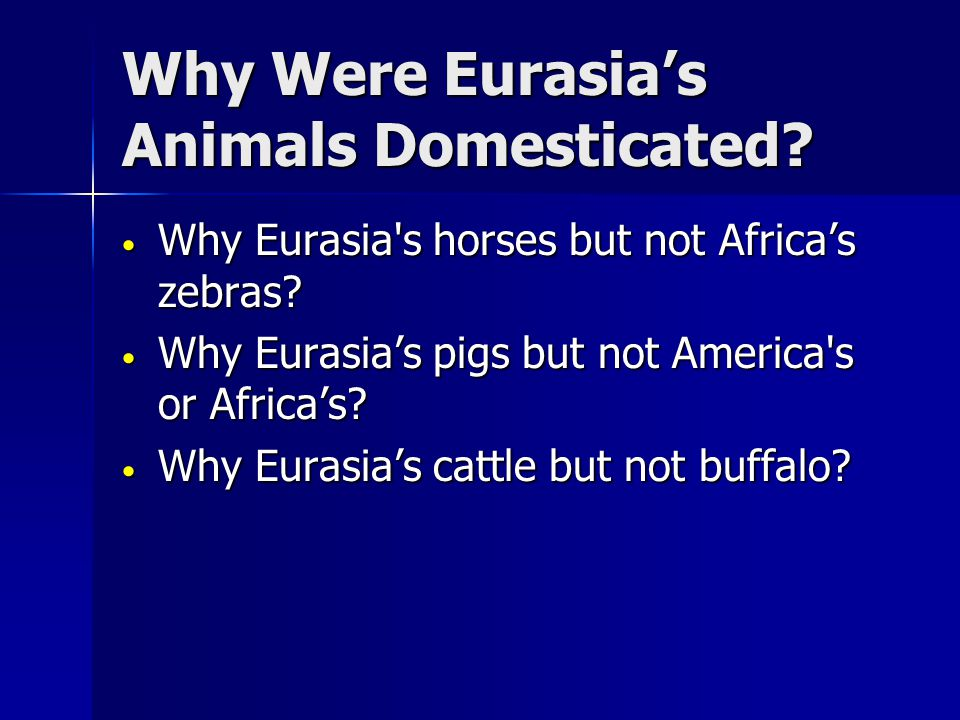 Why Were Eurasia's Animals Domesticated.Why Eurasia s horses but not Africa's zebras.