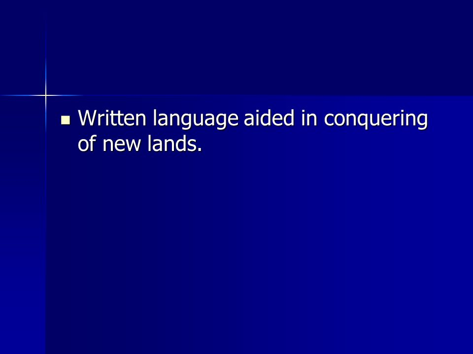 Written language aided in conquering of new lands.