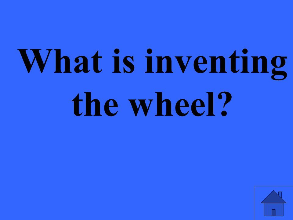 What is inventing the wheel