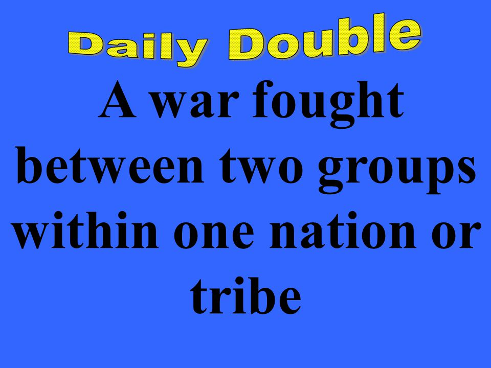 A war fought between two groups within one nation or tribe