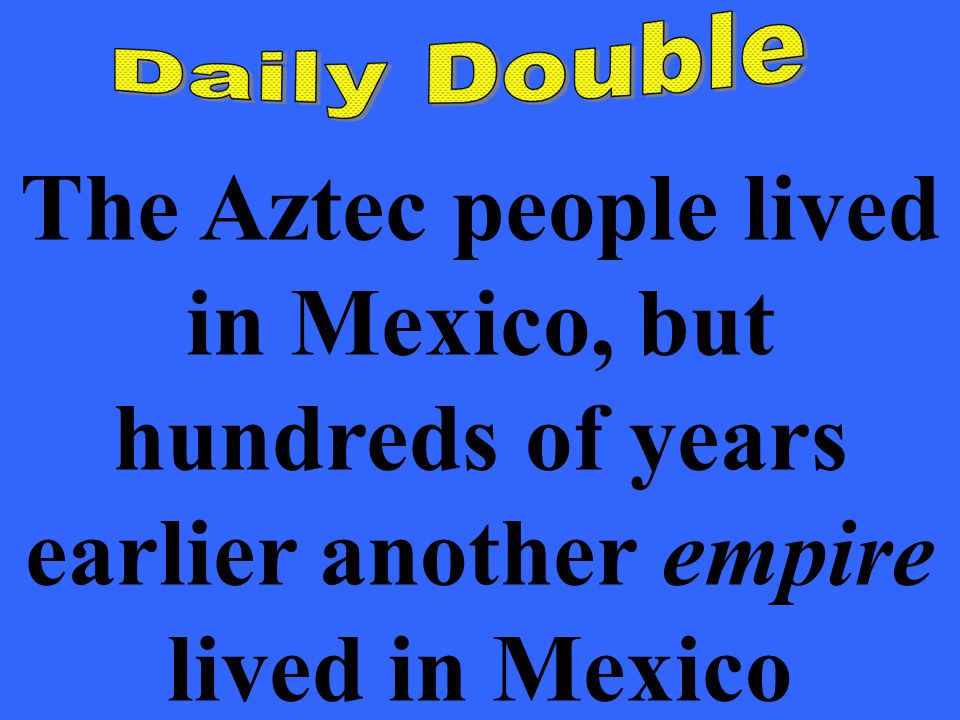 The Aztec people lived in Mexico, but hundreds of years earlier another empire lived in Mexico