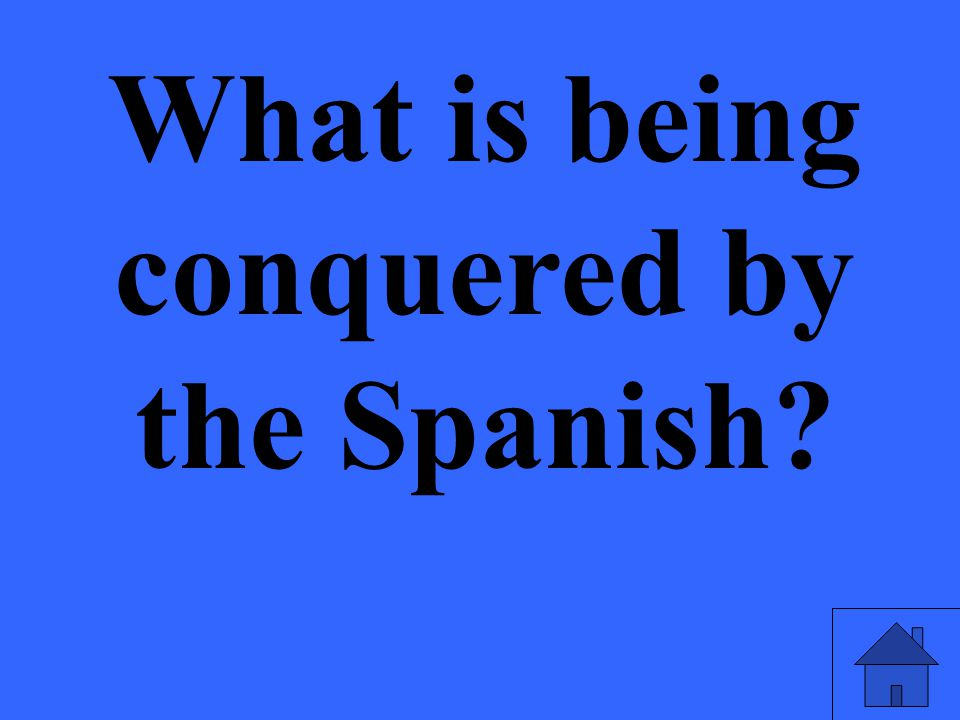 What is being conquered by the Spanish