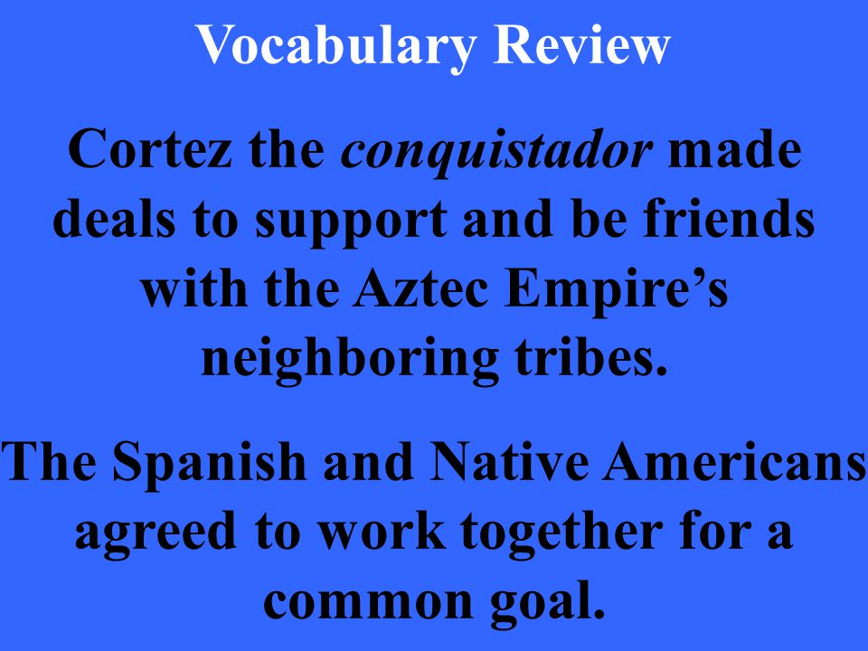 What is an alliance? In this case the Spanish and Native Americans were allies.