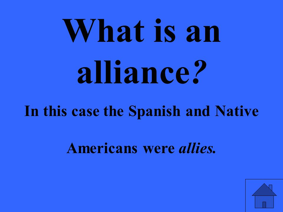 What is an alliance In this case the Spanish and Native Americans were allies.