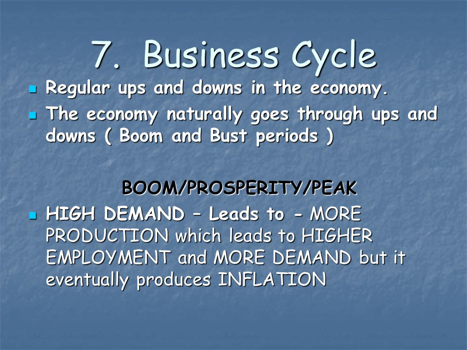 7. Business Cycle Regular ups and downs in the economy. Regular ups and downs in the economy. The economy naturally goes through ups and downs ( Boom