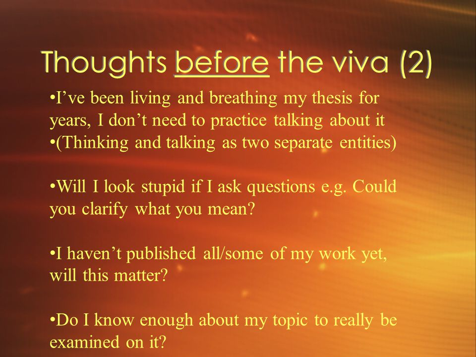 Thoughts before the viva (2) I've been living and breathing my thesis for years, I don't need to practice talking about it (Thinking and talking as tw