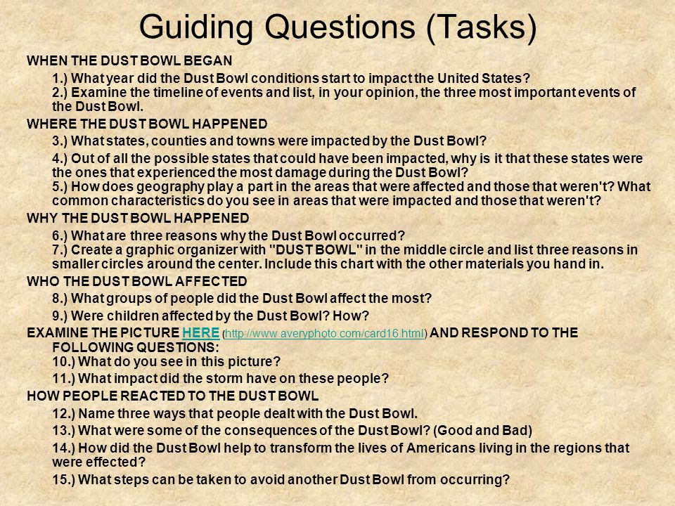 Guiding Questions (Tasks) WHEN THE DUST BOWL BEGAN 1.) What year did the Dust Bowl conditions start to impact the United States? 2.) Examine the timel