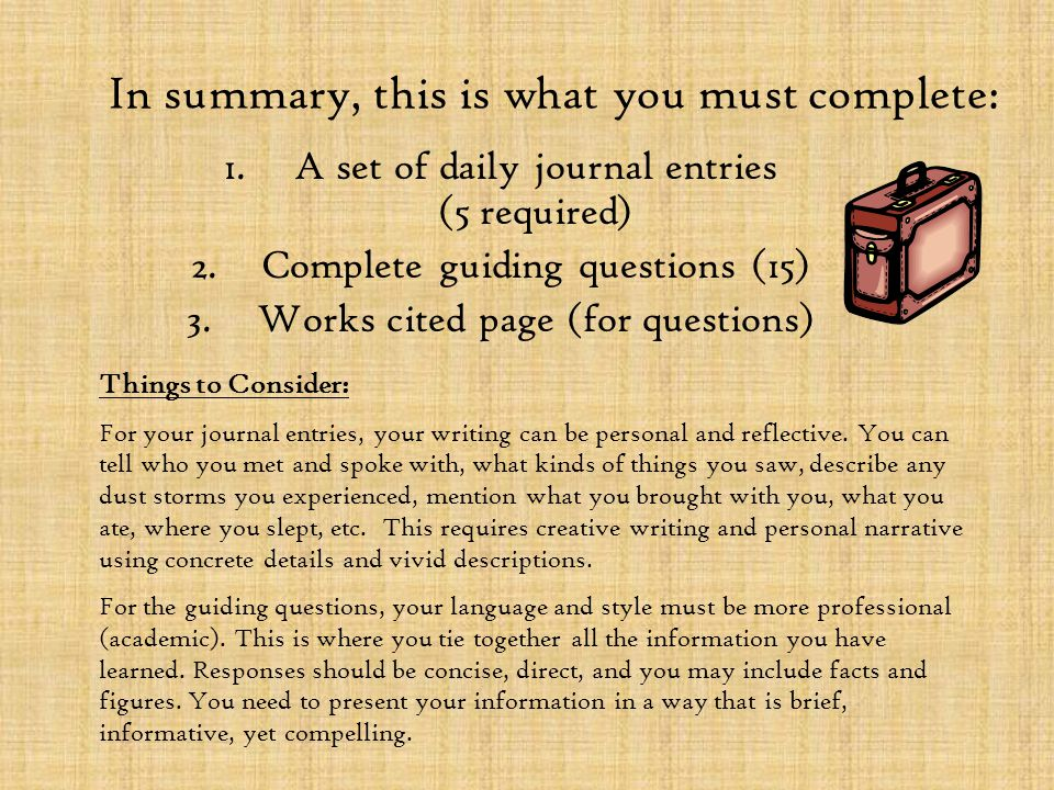 In summary, this is what you must complete: 1.A set of daily journal entries (5 required) 2.Complete guiding questions (15) 3.Works cited page (for qu