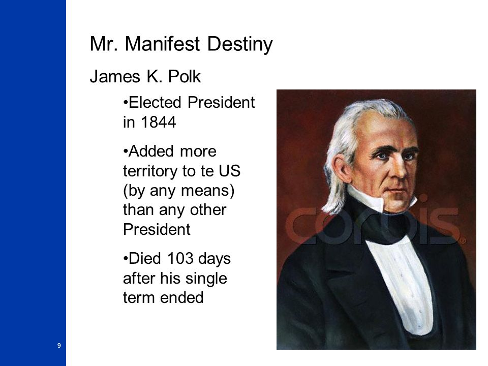 9 Mr. Manifest Destiny James K.