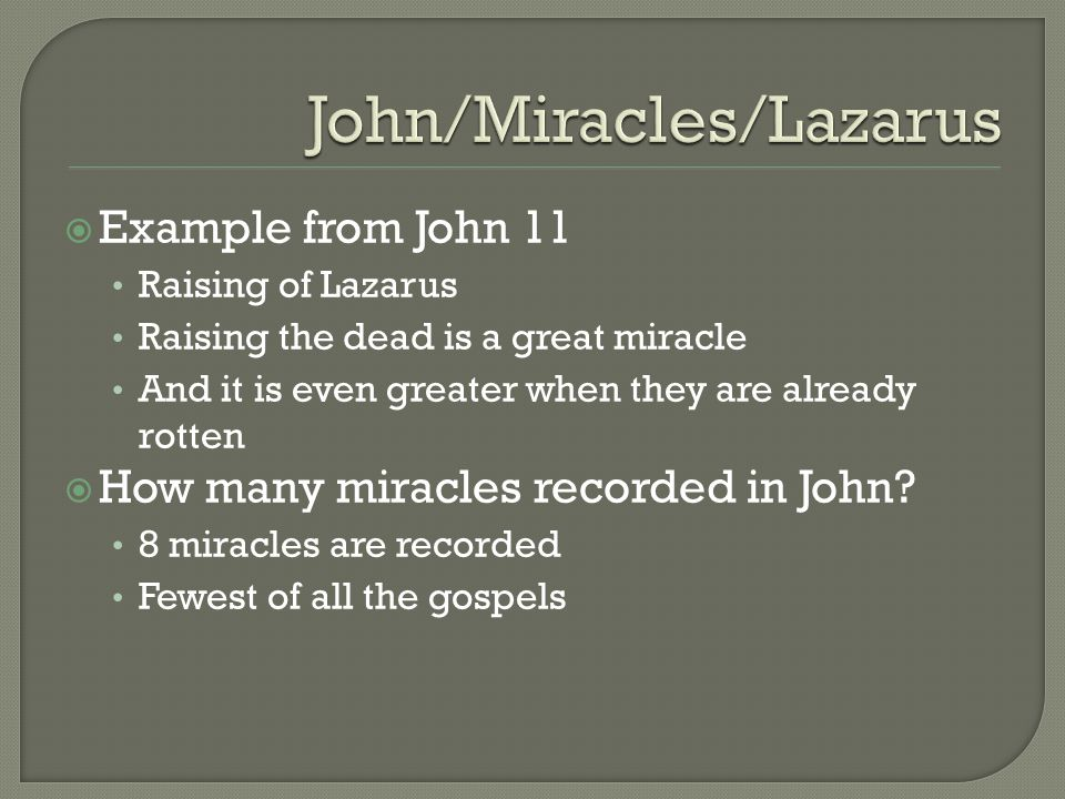  Example from John 11 Raising of Lazarus Raising the dead is a great miracle And it is even greater when they are already rotten  How many miracles recorded in John.