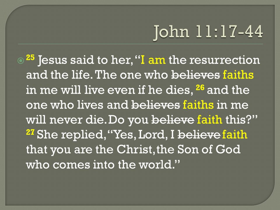  25 Jesus said to her, I am the resurrection and the life.