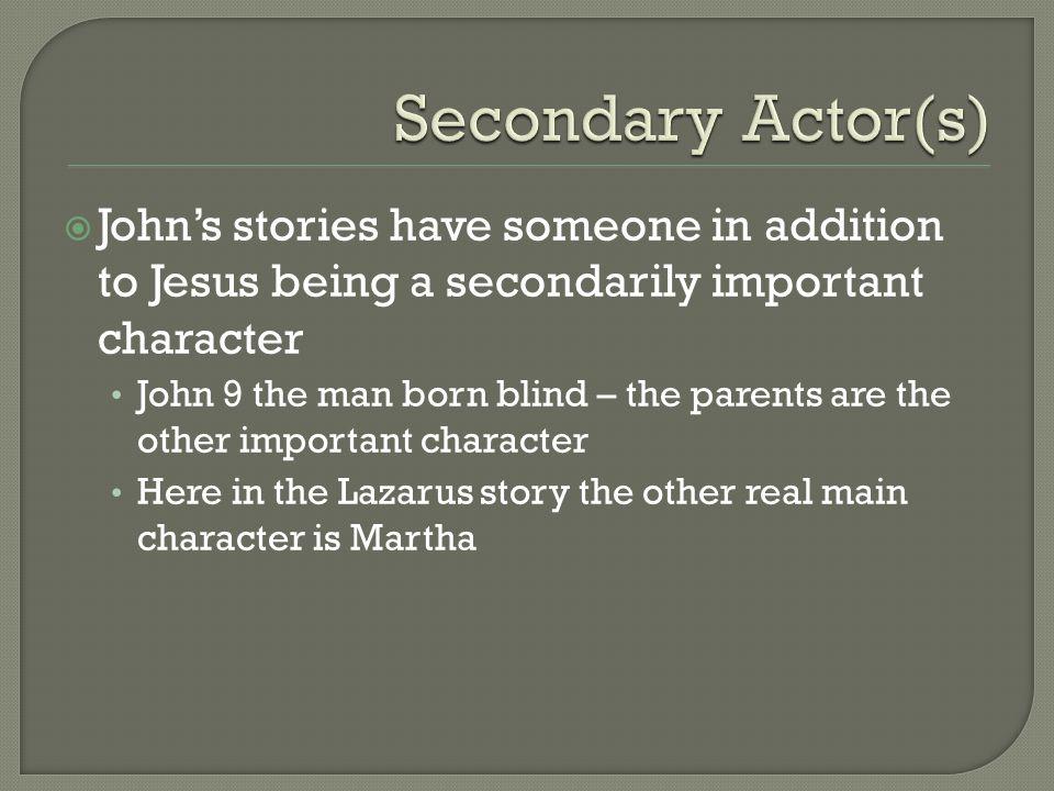 John's stories have someone in addition to Jesus being a secondarily important character John 9 the man born blind – the parents are the other impor