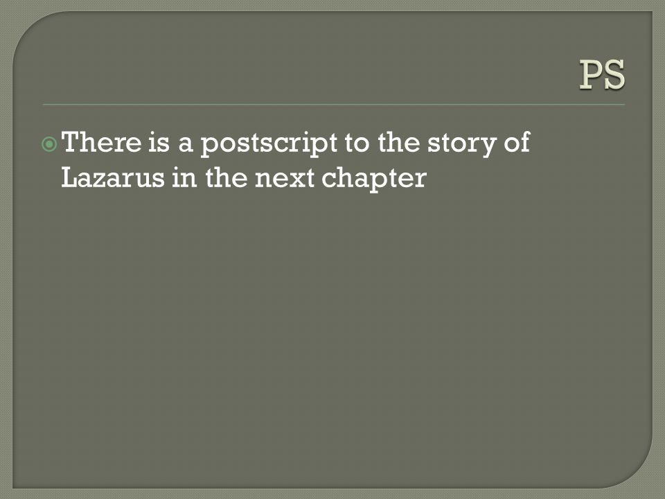  There is a postscript to the story of Lazarus in the next chapter