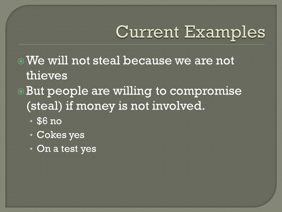 We will not steal because we are not thieves  But people are willing to compromise (steal) if money is not involved.