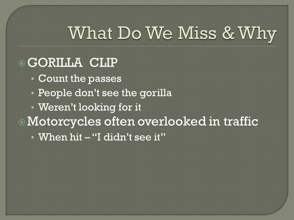 """ GORILLA CLIP Count the passes People don't see the gorilla Weren't looking for it  Motorcycles often overlooked in traffic When hit – """"I didn't see"""