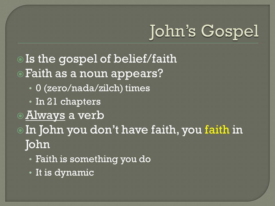 Is the gospel of belief/faith  Faith as a noun appears.