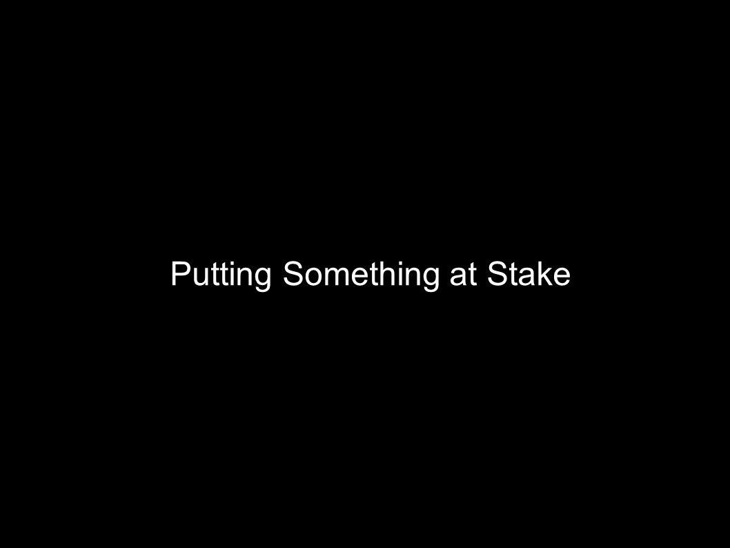 Putting Something at Stake