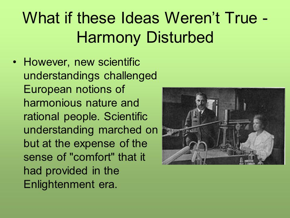 What if these Ideas Weren't True - Harmony Disturbed However, new scientific understandings challenged European notions of harmonious nature and rational people.