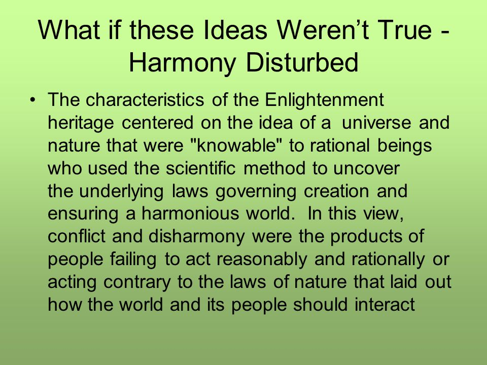 What if these Ideas Weren't True - Harmony Disturbed The characteristics of the Enlightenment heritage centered on the idea of a universe and nature t