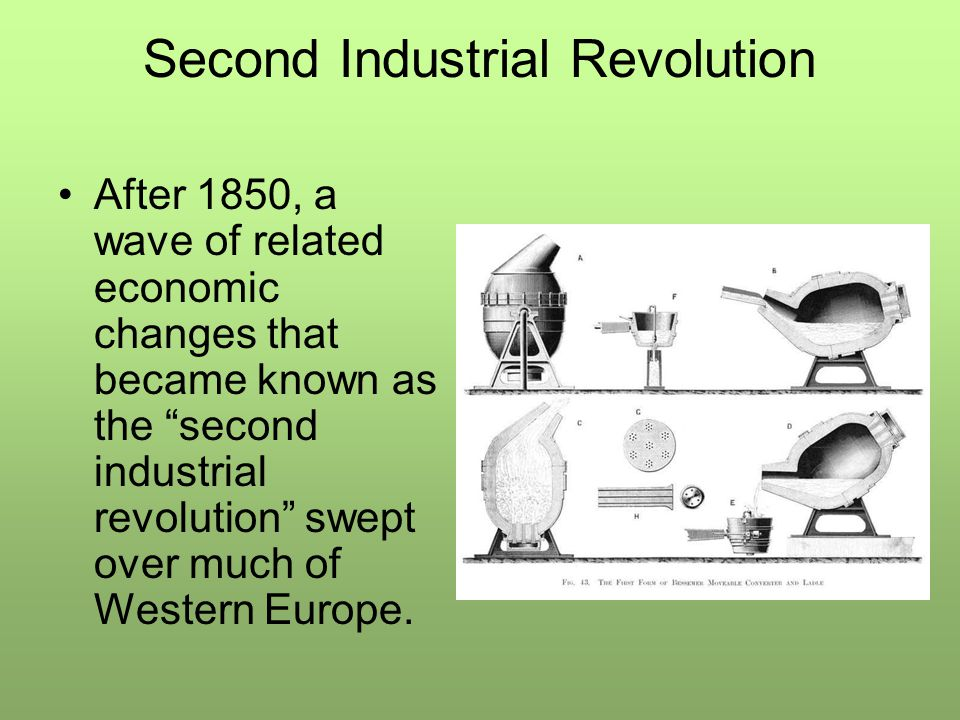 Second Industrial Revolution The primary features of this revolution were: –New materials (particularly such things as mass-production steel for building and synthetic dyes for clothes) –An increased speed of production –A reduction in the prices of many everyday goods
