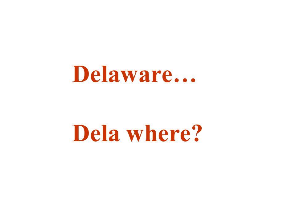 Delaware… Dela where