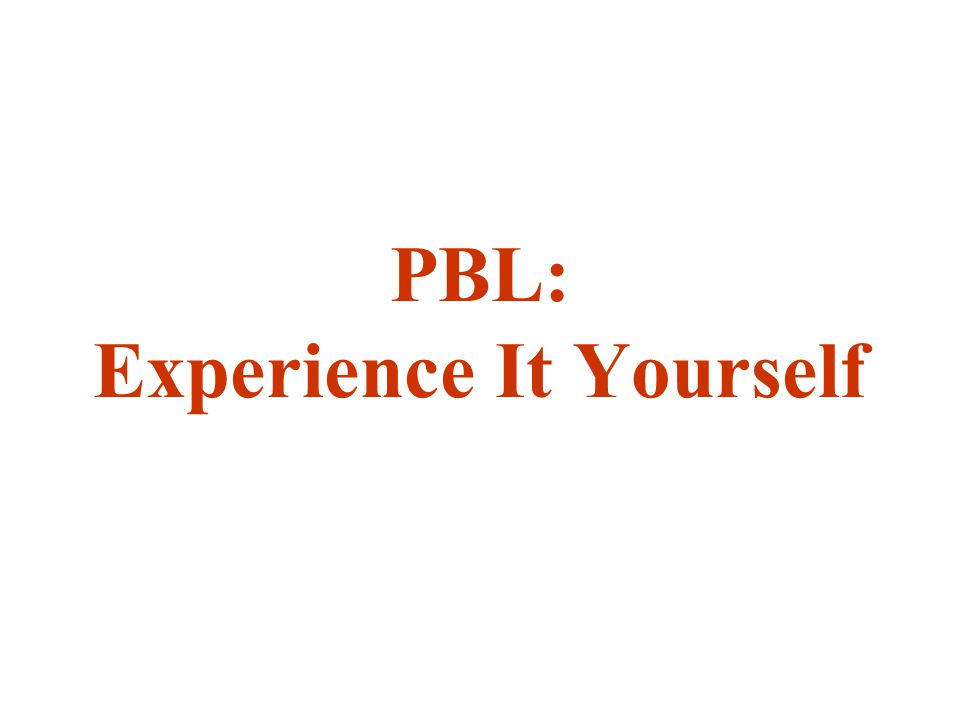 PBL: Experience It Yourself