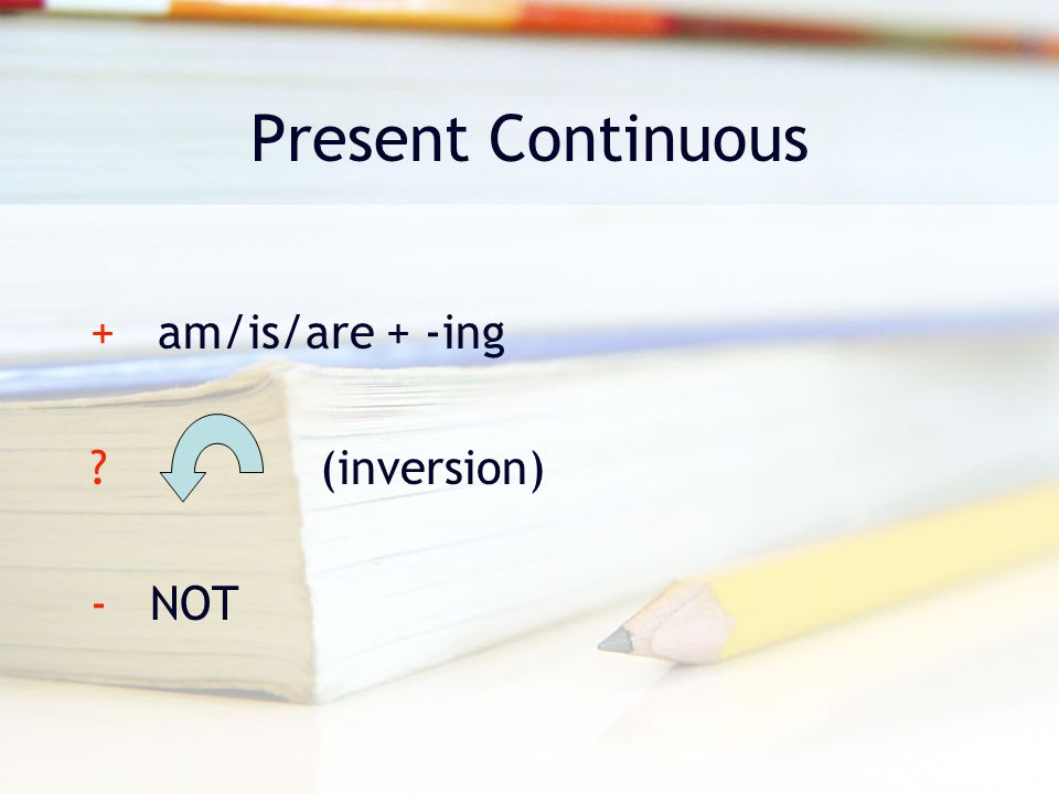 Present Continuous + am/is/are + -ing ? (inversion) - NOT