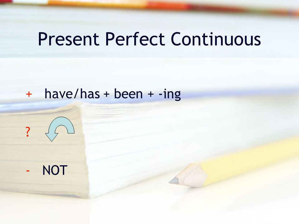 Present Perfect Continuous + have/has + been + -ing ? - NOT