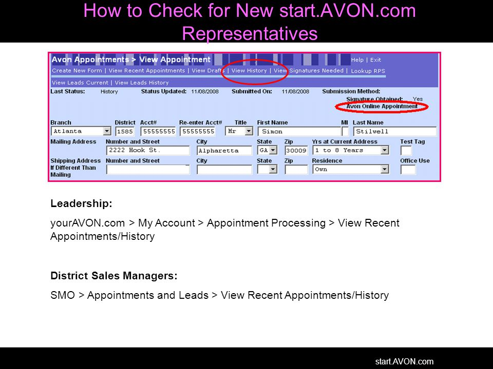 start.AVON.com How to Check for New start.AVON.com Representatives Leadership: yourAVON.com > My Account > Appointment Processing > View Recent Appointments/History District Sales Managers: SMO > Appointments and Leads > View Recent Appointments/History