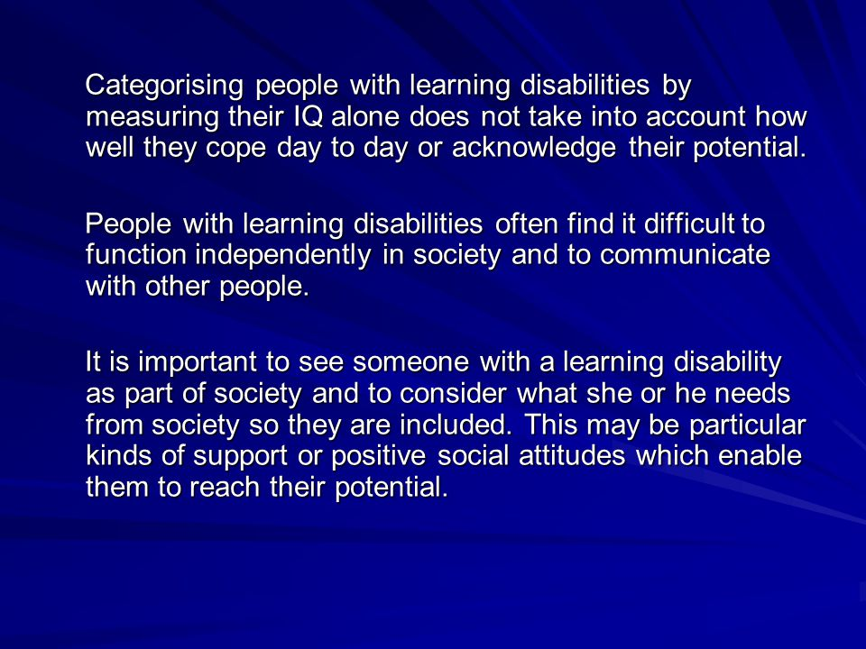 Categorising people with learning disabilities by measuring their IQ alone does not take into account how well they cope day to day or acknowledge their potential.