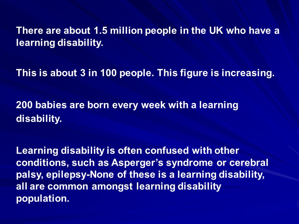 There are about 1.5 million people in the UK who have a learning disability.