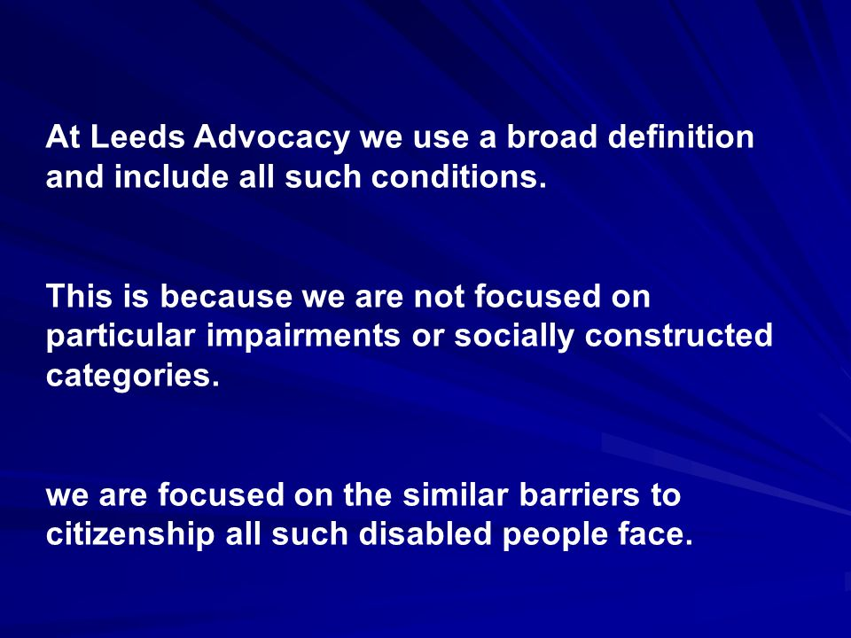 At Leeds Advocacy we use a broad definition and include all such conditions.