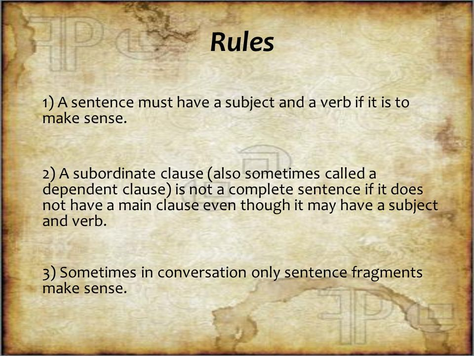 Rules 1) A sentence must have a subject and a verb if it is to make sense.
