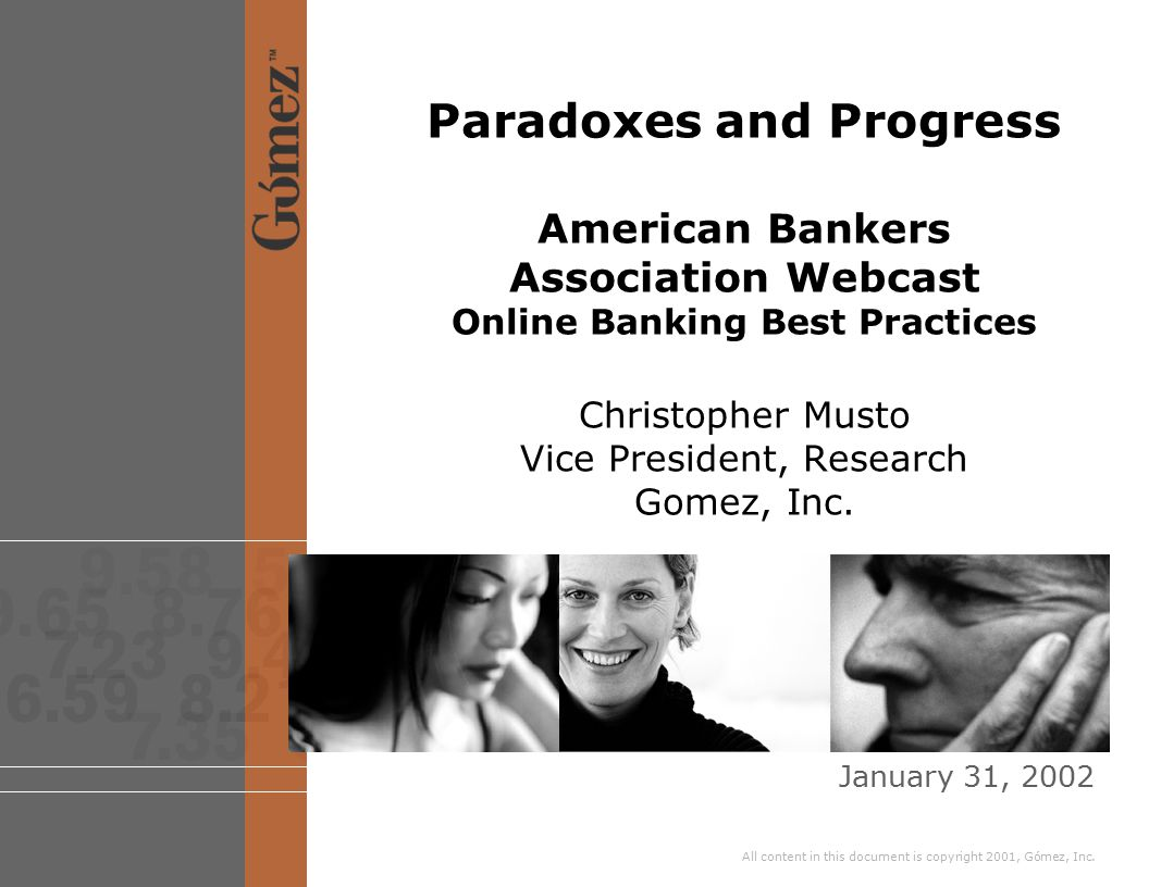 Paradoxes and Progress Resolving the credit card paradox  Promote credit card pre-approvals within account management interface or by email 28.7% of online bankers about to apply for another account say a targeted email from their bank would be highly effective  Stress online applications Fully 69.7% of Online Bankers planning to apply for a card in the next 6 months plan to apply for the card online  Pre-populate credit card applications Only 40% of Scorecard banks pre-fill customer data for any online account applications