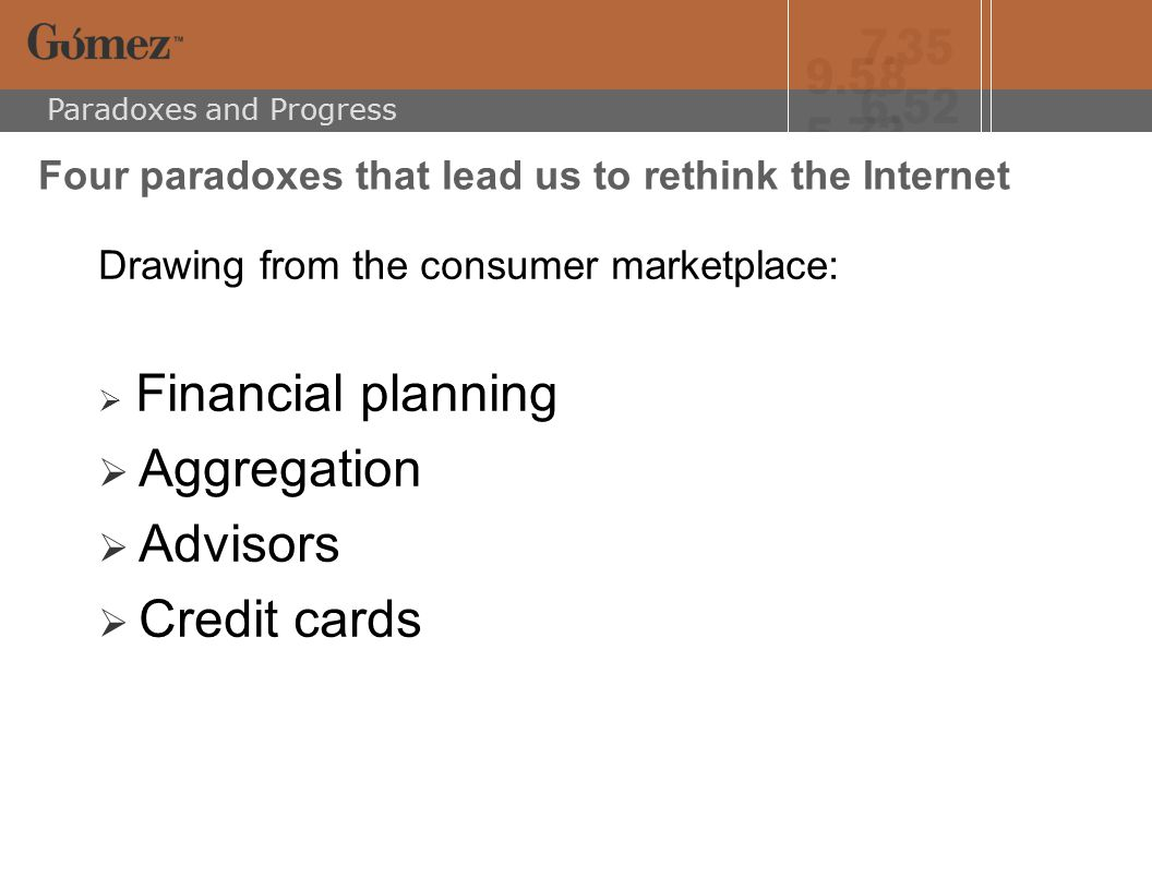 Paradoxes and Progress Four paradoxes that lead us to rethink the Internet Drawing from the consumer marketplace:  Financial planning  Aggregation  Advisors  Credit cards