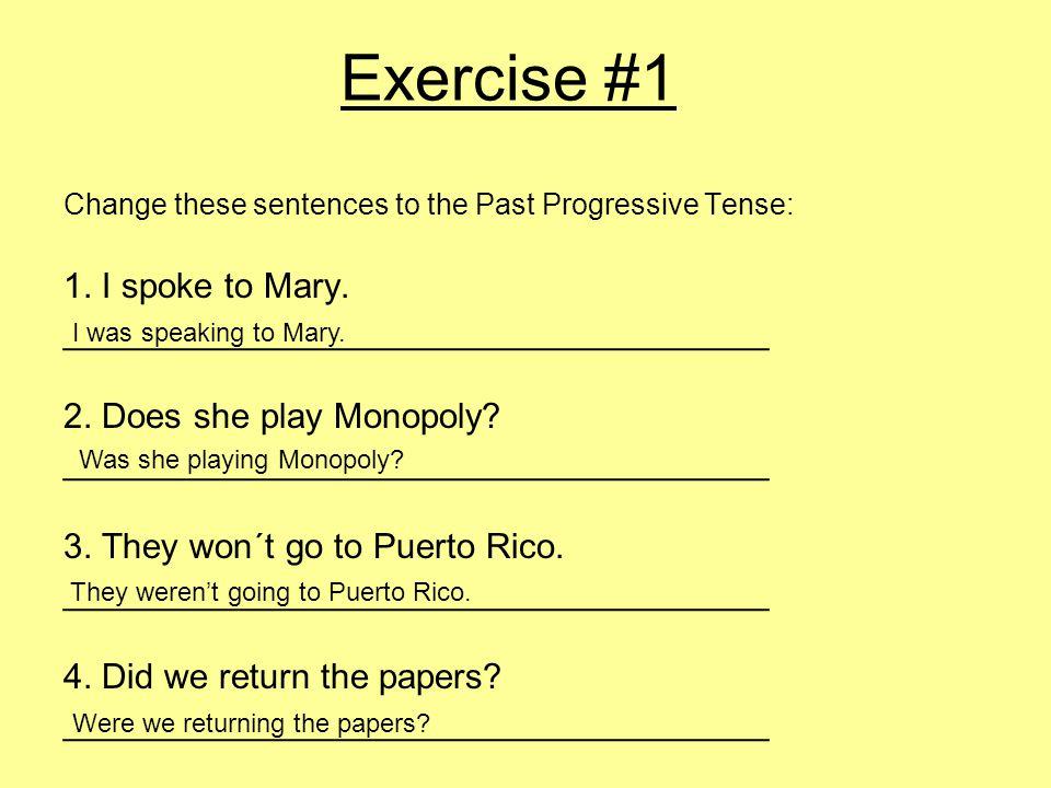 Exercise #1 Change these sentences to the Past Progressive Tense: 1.