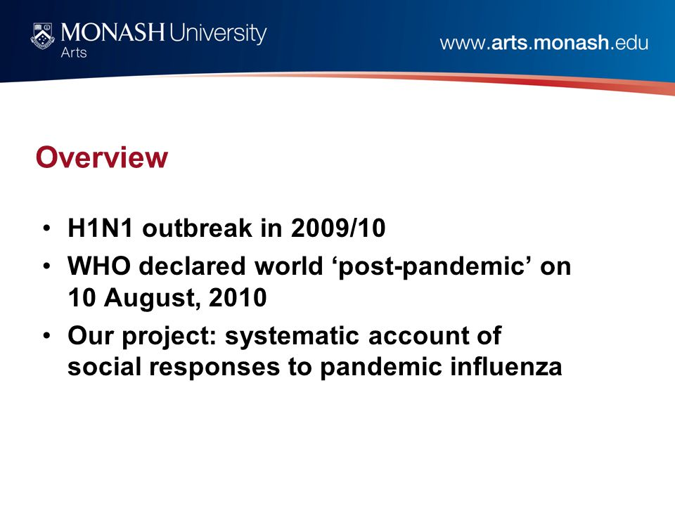 Overview H1N1 outbreak in 2009/10 WHO declared world 'post-pandemic' on 10 August, 2010 Our project: systematic account of social responses to pandemic influenza