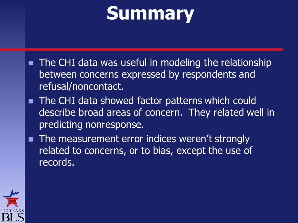 Summary The CHI data was useful in modeling the relationship between concerns expressed by respondents and refusal/noncontact.