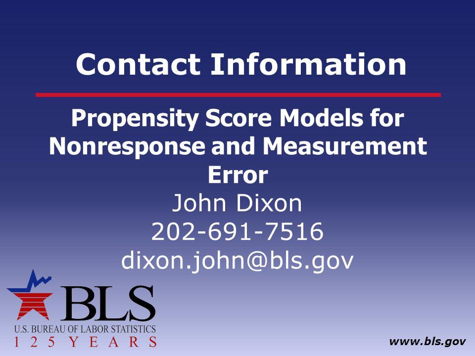 Contact Information www.bls.gov Propensity Score Models for Nonresponse and Measurement Error John Dixon 202-691-7516 dixon.john@bls.gov